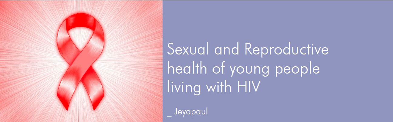 Sexual and Reproductive health of young people living with HIV